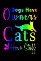 Dogs Have Owners Cats Have Staff: Pocket Gift Notebook for Cats and Kitty Cat Lovers