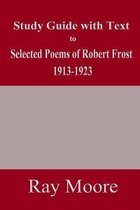 Study Guide with Text to Selected Poems of Robert Frost 1913-1923