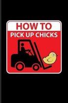 How To Pick Up Chicks: Funny Dating Jokes Journal For Storekeeper, Single Man, Warehouse Men, Silly Saying & Random Humor Fans - 6x9 - 100 Bl