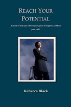 Reach Your Potential: A guide to help you achieve your goals, be happier, and find your path