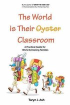 The World is Their Classroom: A Practical Guide for World Schooling Families