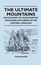 The Ultimate Mountains - An Account of Four Months' Mountain Exploring in the Central Himalaya