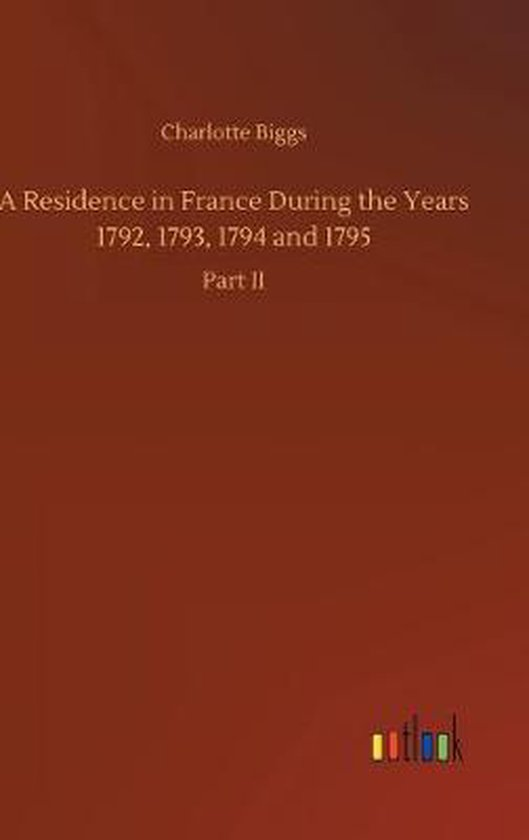 Residence in France During the Years 1792, 1793, 1794 and 1795
