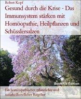 Gesund durch die Krise - Das Immunsystem stärken mit Homöopathie, Heilpflanzen und Schüsslersalzen