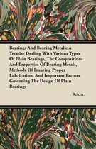 Bearings And Bearing Metals; A Treatise Dealing With Various Types Of Plain Bearings, The Compositions And Properties Of Bearing Metals, Methods Of Insuring Proper Lubrication, And Important Factors Governing The Design Of Plain Bearings