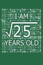 I Am 25 Years Old: I Am Square Root of 25 5 Years Old Math Line Notebook