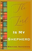The Lord Is My Shepherd Writing Notebook
