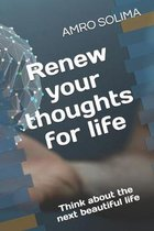 Renew your thoughts for life: Think about the next beautiful life