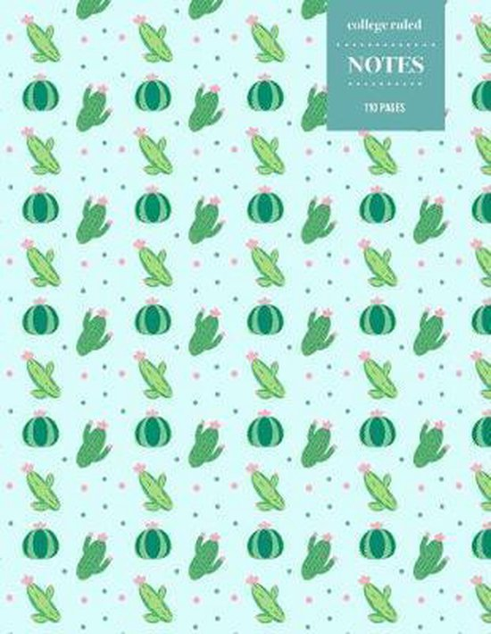 College Ruled Notes 110 Pages: Cactus Floral Notebook for Professionals and Students, Teachers and Writers - Bright Blue and Green Cactus Pattern