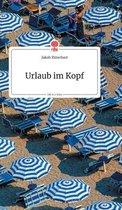 Urlaub im Kopf. Life is a Story - story.one