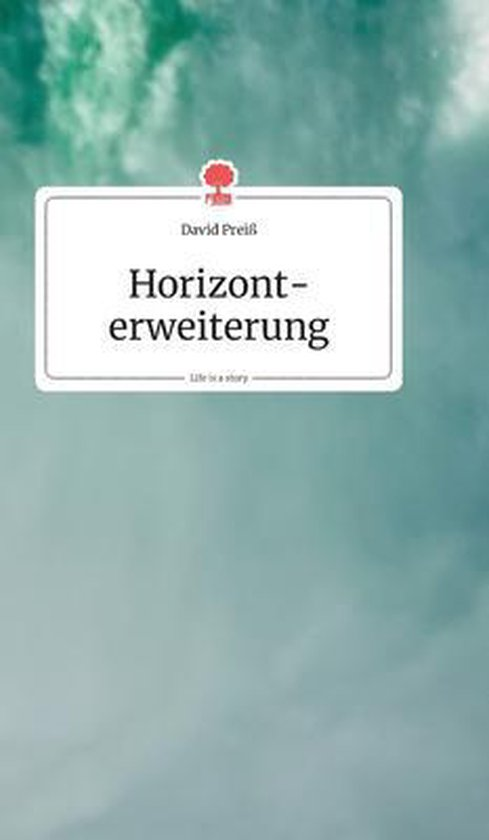 Horizonterweiterung. Life is a Story - story.one
