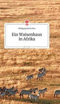 Ein Waisenhausin Afrika. Life is a Story - story.one
