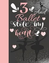 3 And Ballet Stole My Heart: Sketchbook Activity Book Gift For On Point Girls - Ballerina Sketchpad To Draw And Sketch In