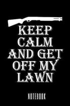 Keep Calm And Get Off My Lawn - Notebook