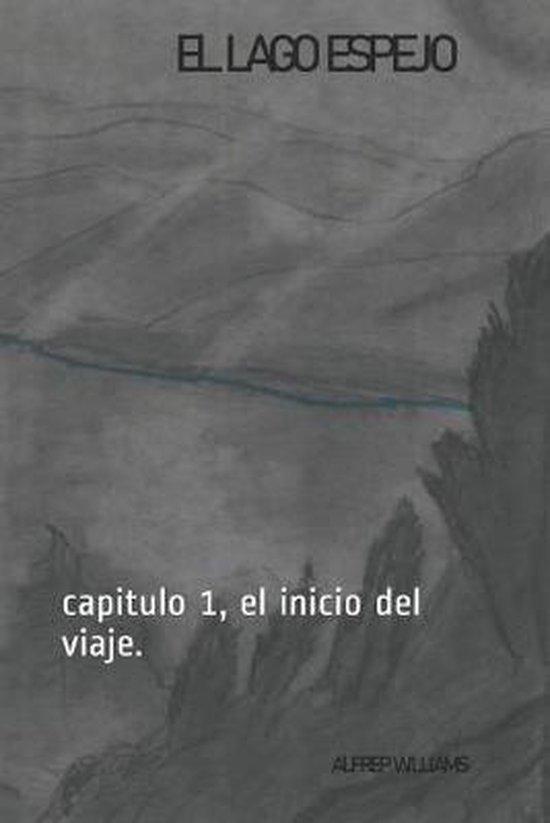 El lago espejo: capitulo 1, el inicio del viaje.