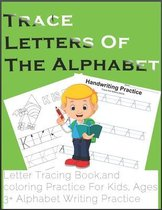 Trace Letters Of The Alphabet, Letter Tracing Book, and coloring Practice For Kids, Ages 3+ Alphabet Writing Practice