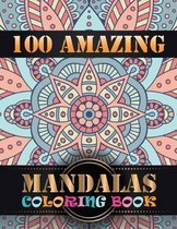 100 Amazing Mandalas Coloring Book: Coloring Book Pages Designed to Inspire Creativity! 100 Different Mandala Images Stress Gorgeous Designs & Tips fr