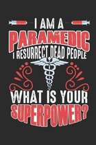I Am A Paramedic I Resurrect Dead People What Is Your Superpower ?: A5 Notebook for the Best Emergency Paramadic I A5 (6x9 inch.) I gift I 120 pages I