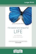 The Good and Beautiful Life: : Putting on the Character of Christ (The Apprentice Series) (16pt Large Print Edition)