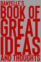 Danyelle's Book of Great Ideas and Thoughts