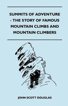 Summits of Adventure - The Story of Famous Mountain Climbs and Mountain Climbers