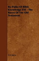 By-Paths Of Bible Knowledge XVI - The Races Of The Old Testament