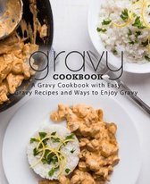 Gravy Cookbook: A Gravy Cookbook with Easy Gravy Recipes (2nd Edition)