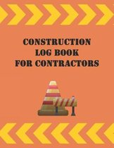 Construction Log Book For Contractors: Daily Job Logbook for the Foreman at the Work Site