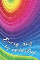 Every day is colorful: motivating notebook with color
