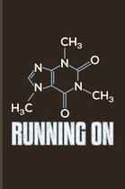 Running On: Funny Caffeine Molecule Journal For Cappuccino Addicted, Cafe, Flavored Beans, Fresh Aroma, Chemistry & Italian Espres