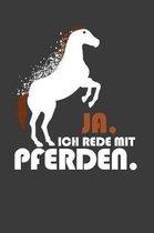 Ja, ich rede mit Pferden: Liniertes DinA 5 Notizbuch f�r Reiterinnen und Reiter, die Pferde lieben Pferde-Trainings Notizheft