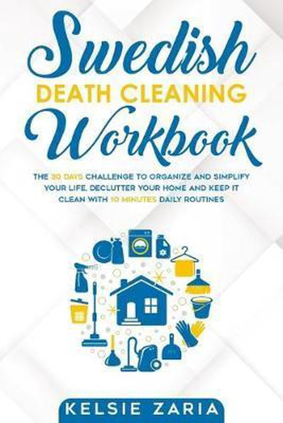 Swedish Death Cleaning Workbook: The 30 Days Challenge to Organize and Simplify Your Life, Declutter Your Home and Keep It Clean with 10 minutes Daily
