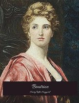 Beatrice: The Evergreen Story (Annotated) By Henry Rider Haggard.