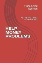 Help Money Problems: 45 Tips and Tricks to Save Money