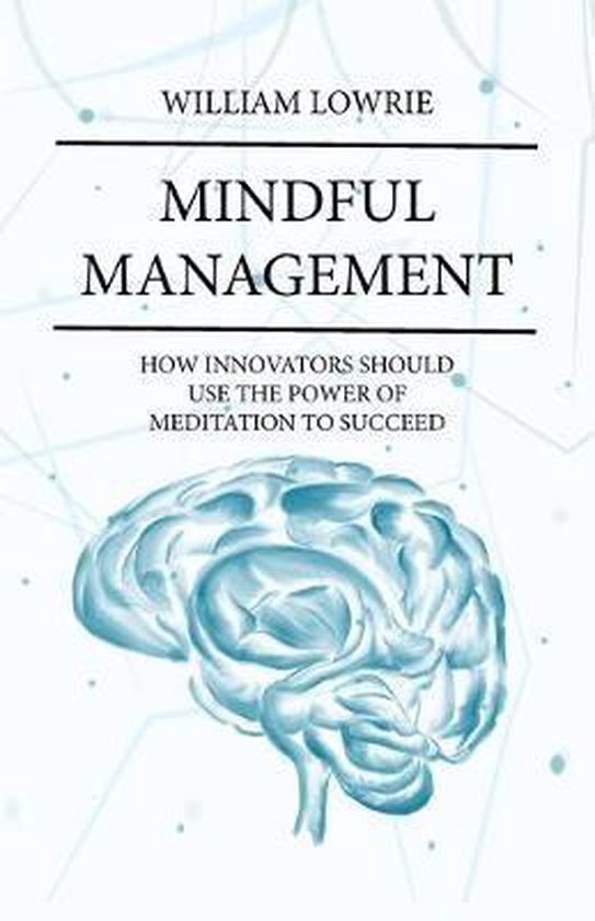 Mindful Management: How Innovators Should Use The Power of Meditation to Succeed