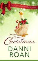 Loose Goose Christmas: Ornamental Match Maker Series Book 8