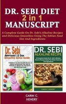 DR. SEBI DIET - 2 in 1 MANUSCRIPT: A Complete Guide On Dr. Sebi's Alkaline Recipes and Delicious Smoothies Using The Sebian Food List And Ingredients