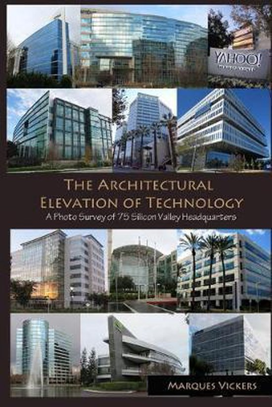 Boek cover The Architectural Elevation of Technology: A Photo Survey of 75 Silicon Valley Headquarters van Marques Vickers (Paperback)