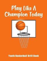 Play Like A Champion Today: Youth Basketball Drill Book