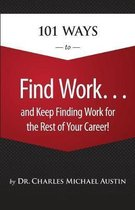 101 Ways to Find Work . . . And Keep Finding Work for the Rest of Your Career!