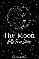 The Moon My Tarot Diary Daily Three Card Draw: Record And Interpret Your Tarot Card Readings Daily With This Tarot Journal