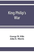 King Philip's War; Based on the Archives and Records of Massachusetts, Plymouth, Rhode Island and Connecticut, and Contemporary Letters and Accounts, with Biographical and Topographical Notes