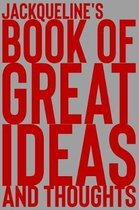 Jackqueline's Book of Great Ideas and Thoughts