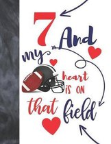7 And My Heart Is On That Field: Football Gifts For Boys And Girls A Sketchbook Sketchpad Activity Book For Kids To Draw And Sketch In