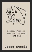 From Asia with Love 274-312: Letters from an American in Asia