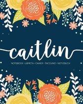 Caitlin: Notebook - Libreta - Cahier - Taccuino - Notizbuch: 110 pages paginas seiten pagine: Modern Florals First Name Noteboo
