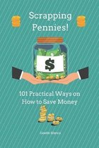Scrapping Pennies!: 101 Practical Ways on How to Save Money.