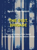 The 51st Brigade - Personal Stories of the Jewish Partisan Group from the Slonim Ghetto