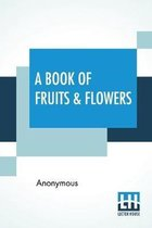 A Book Of Fruits & Flowers