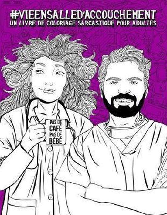 Vie en salle d'accouchement: Un livre de coloriage sarcastique pour adultes: Un livre anti-stress pour obst�triciens, gyn�cologues & m�decins accou